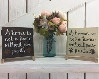 A House Is Not A Home Without Paw Prints Sign