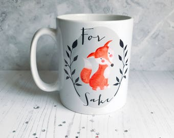 For Fox Sake Mug - Quote Mug - Coffee Mug - Work Mug - Funny Mug - Cup