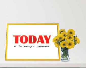 Printable Wall Art - Strange Quote - Irony - Today is Yesterday's Tomorrow