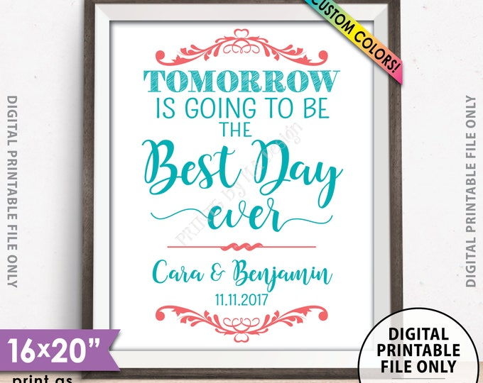 """Tomorrow is Going to Be The Best Day Ever Sign, Rehearsal Dinner Sign, Wedding Rehearsal Sign, Custom Color 8x10/16x20"""" Printable Sign"""