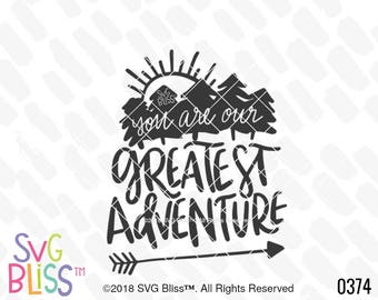 You are our Greatest Adventure SVG, Quote, Wild, Baby, Kid, Cute, Handlettered, Original, Mountain, Cricut & Silhouette Cut File, DXF