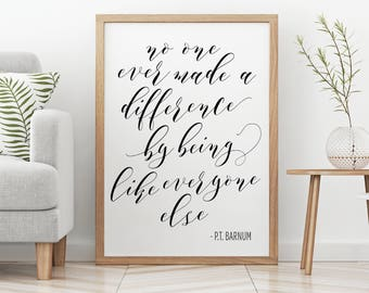 P.T. Barnum The Greatest Showman Art No One Ever Made a Difference by being like everyone else Home Decor Prints Wall Art Quotes Printable