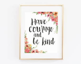 Watercolor - Have Courage and Be Kind - Inspirational - Artwork Print - Multiple Sizes