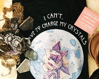 Crystals tee, Charge Crystals Tee, I can't I have to charge my crystals, I can't shirt, crystals, manifest, tarot fortune teller tee