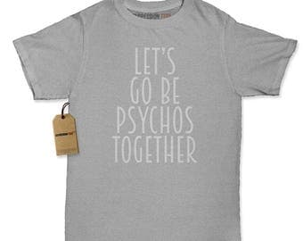 Lets Go Be Psychos Together Womens T-shirt