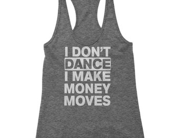 I Don't Dance I Make Money Moves Racerback Tank Top for Women