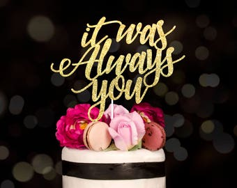 SHIPS 2-3 Days, It was always you, wedding cake topper, cake topper