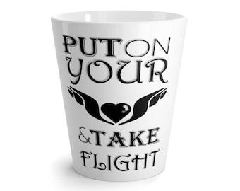 Latte Mug Put On Your Wings And Take Flight