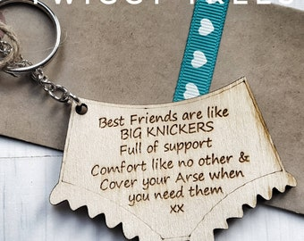 Best Friends are like BIG KNICKERS,  Full of support, comfort like no other, Cover your arse  need them gift Wooden Engraved Keyring shape