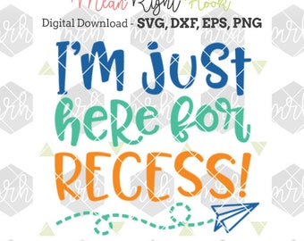 I'm Just Here For Recess Svg, Back to School Svg, Grade school svg, INSTANT DOWNLOAD designs for cutting machines - svg, png, dxf, eps