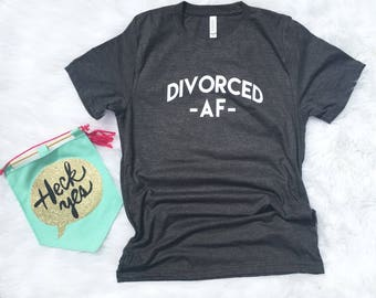 Divorced AF Shirt for Women, Divorced shirt, Divorced AF Shirt, Graphic tee, AF t-shirt, Divorced t-shirt, funny gift, end of marriage, gift