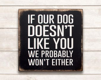 Funny Dog Sign; Funny Pet Gift; Dog Wood Sign; Dog Mom; Dog Dad; If Our Dog Doesn't Like You