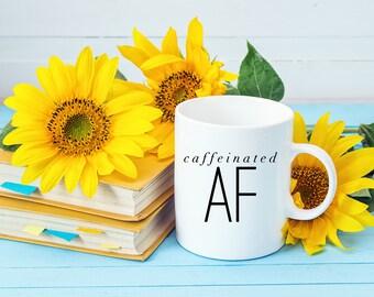 Funny Coffee Mug | Caffeinated AF | Gifts for Coffee Freaks | I Love Coffee | More Coffee