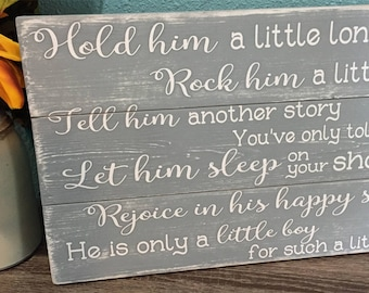 Rustic Hold him a little longer Sign • Rock him a little more • Distressed Gray Nursery Sign • Boys Room • Shabby Chic • Baby Shower Gift