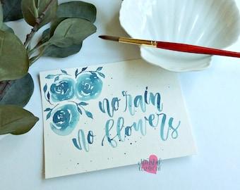 No Rain, No Flowers Original Watercolor Quote