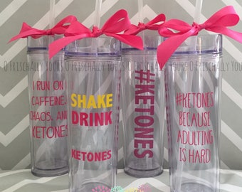 Ketones shaker cup / bottle or tall, skinny tumbler