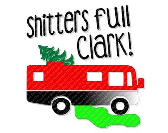 Shitters Full Clark Griswald Christmas Family Vacation  SVG, PdF, DXF, PNG, EpS
