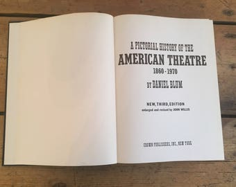 A Pictorial History of the American Theatre 1860 - 1970 by Daniel Blum