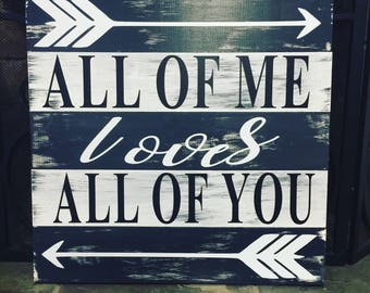All of me loves all of you wood sign | wedding | anniversary | engagement | gift | wedding song | farmhouse stlye | distressed | arrow |