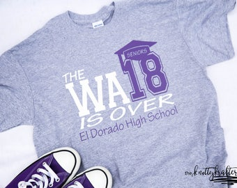 Class of 2018 Senior Shirt, The WA18 is Over, Graduation Tee, Grad T, 2018 Graduate, Back to School, Gifts for Him, Graduation Apparel