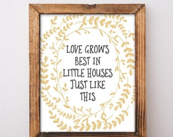 ON SALE Farmhouse Print - Love Grows Best In Little Houses - Printable Art - Printable Quote - Farmhouse Decor - Instant Download - 8x10 - F