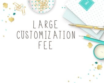 Large Customization Fee