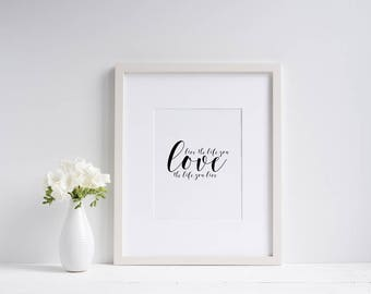 Live the life you love Wall Print ***DIGITAL FILE***