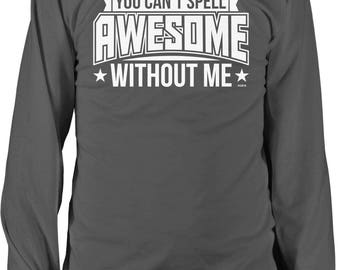 You Can't Spell Awesome Without Me Men's Long Sleeve Shirt, NOFO_01261