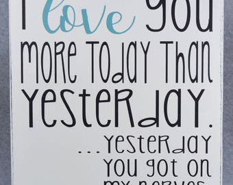 Rustic Love You More Today Than Yesterday You Got On My Nerves Funny Wood Sign