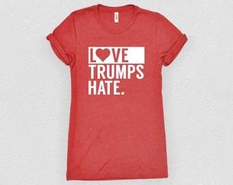 Love Trumps Hate Shirt. Anti Trump Shirt. Protest Shirt. Not My President Shirt. Feminism Shirt. Future is Female Shirt