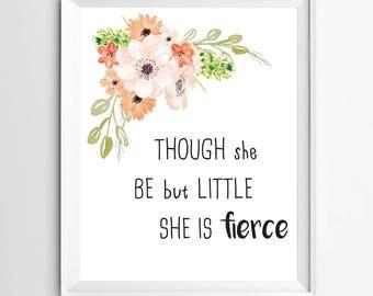 Though she be but little she is fierce print Nursery Quote art Nursery Quote art nursery decor quote wall art