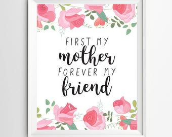 First my mother forever friend print printable gifts for mom Mother's day print mother day quote printable mothers day gifts