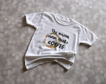 The Reason Mom Drinks Coffee Toddler Tshirt - Size 3T - Ready To Ship