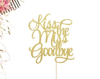 Kiss the Miss Goodbye Cake Topper | Bridal Shower Cake Topper | Miss to Mrs | Bachelorette Party | Bride to Be | Gold Wedding Cake Topper