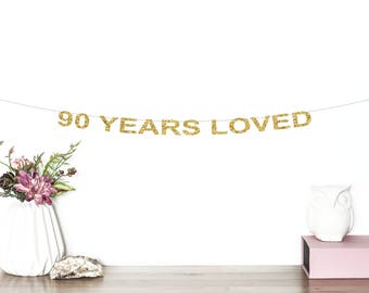 90 Years Loved Glitter Banner | 90th Birthday Party | 90 Years Old | Milestone Birthday Banner | 90th Anniversary | Ninetieth Birthday Party