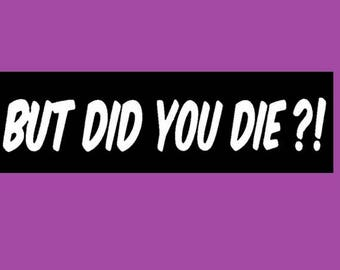 But Did you Die?! Decal