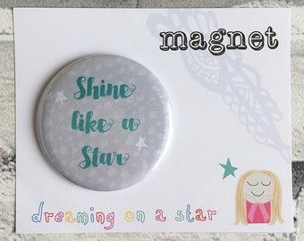 Shine Like a Star Fridge Magnet, Office Decor, Girl Boss, College Student gift, Inspiration Magnet, Birthday gift, Round Magnet, 58mm magnet