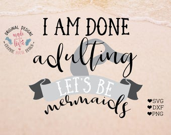 Mermaid svg, mermaid cut files, I am adulting, Lets be mermaids svg,  mermaids svg, mermaid iron on, adulting svg, funny quotes svg, summer