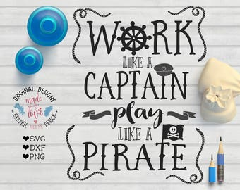 Pirate svg, Pirate Printable, Work Like a Captain Play Like a Pirate SVG DXF PNG for Silhouette Cameo, Cricut, Heat Transfer, Printable