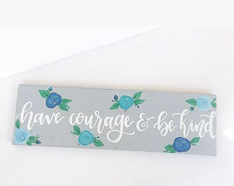 wood sign wooden sign home decor sign farmhouse sign flower sign handpainted sign gray sign have courage and be kind rustic sign rustic home
