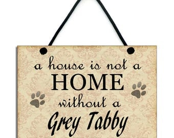 Handmade Wooden 'A House Is Not A Home Without A Grey Tabby' Hanging Home Sign 100
