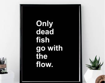 Only Dead Fish Go with the Flow Print // Minimalist // Art // Typography // Quote // Scandinavian // Boho // Office // Motivational // Gift