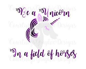 Be A Unicorn In A Field Of Horses, Unicorns, Horses, DIY Unicorn, Digital Image Unicorn, Iron On Transfer Unicorn