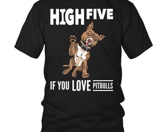 Pitbull Shirt  Gift -  High Five if You Love Pitbulls | Pitbull Tshirt | Pitbull Shirt | Pitbull Tee Shirt | Hubby Tee | Hubby Shirt