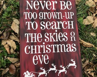 READY TO SHIP May you never be too grown-up to search the skies on Christmas Eve, wood sign, christmas decor, christmas decoration