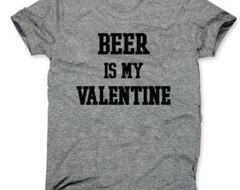 Beer is My Valentine - Funny T-Shirt