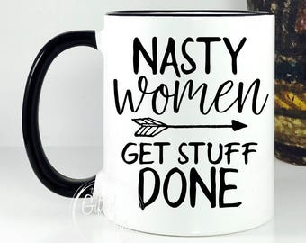 Nasty Women Mug, Nasty Women Get Stuff Done Mug, Nasty Woman Mug