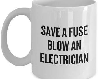 Funny Electrician Mug - Electrician Gift Idea - Save a Fuse, Blow An Electrician