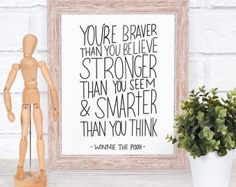 Instant Download Print A. A. Milne Quote Winnie-The-Pooh 'You are braver than you believe, stronger than you seem & smarter than you think'