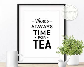 There's always time for tea, Printable Wall Art, Tea Lover, Kitchen Art, Black and White Typography, Housewarming Gift, Digital Print Poster